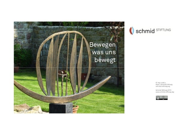 CC-by-Lizenz, Autor: Schmid-Stiftung schmid-stiftung.org Schmid Stiftung 2015 www.schmid-stiftung.org Bewegen was uns bewe...