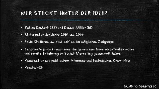 SCHULORGANIZER   Wer steckt hinter der Idee? § Tobias Dankert (23) und Dennis Müller (18) § Abiturienten der Jahre 2...