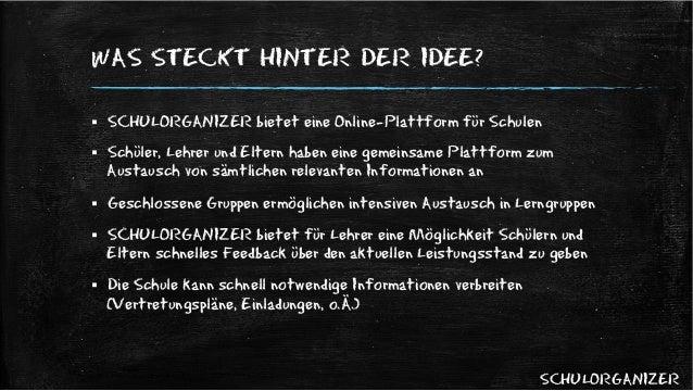 SCHULORGANIZER   WAS STECKT HINTER DER IDEE? § SCHULORGANIZER bietet eine Online-Plattform für Schulen § Schüler, Le...