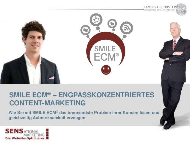 SMILE ECM® – ENGPASSKONZENTRIERTES CONTENT-MARKETING Wie Sie mit SMILE ECM® das brennendste Problem Ihrer Kunden lösen und...