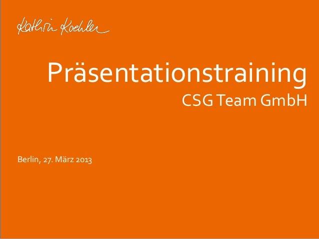 Präsentationstraining  Berlin, 27. März 2013  Workshop Anke Rippert Soziale Netze - Berlin, 30. Mai 2013  CSG Team GmbH
