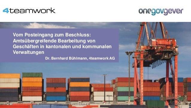Vom Posteingang zum Beschluss: Amtsübergreifende Bearbeitung von Geschäften in kantonalen und kommunalen Verwaltungen Dr. ...