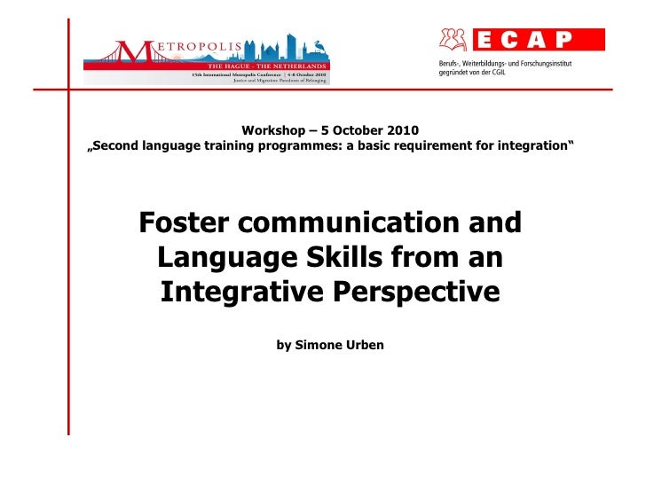 """Workshop – 5 October 2010 """"Second language training programmes: a basic requirement for integration"""" Foster communication ..."""
