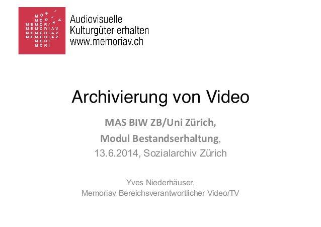 Archivierung von Video MAS  BIW  ZB/Uni  Zürich,   Modul  Bestandserhaltung, 13.6.2014, Sozialarchiv Zürich Yves...