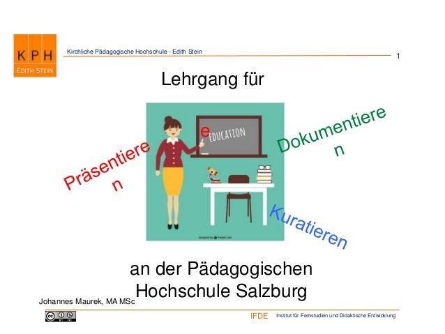Institut für Fernstudien und Didaktische EntwicklungIFDE Kirchliche Pädagogische Hochschule - Edith Stein 1 Johannes Maure...