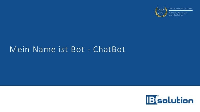 Digital Trailblazer 2017 B.Braun, Aesculap and IBsolution Mein Name ist Bot - ChatBot