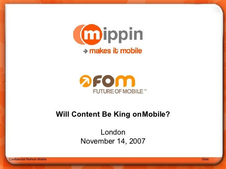 Confidential Refresh Mobile Slide  Will Content Be King on Mobile? London November 14, 2007