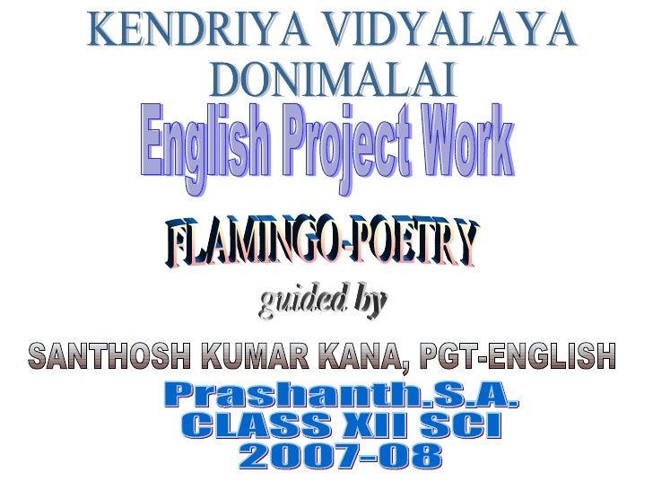 KENDRIYA VIDYALAYA DONIMALAI SANTHOSH KUMAR KANA, PGT-ENGLISH Prashanth.S.A.  CLASS XII SCI  2007-08 English Project Work ...