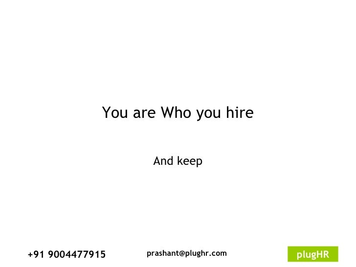 You are Who you hire And keep
