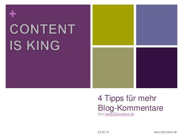 + 4 Tipps für mehr Blog-Kommentare Von www.20content.de 23.03.14 www.20content.de