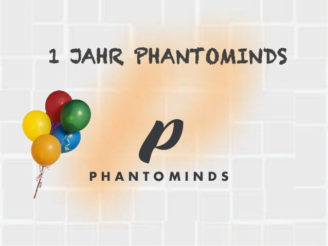 1 JAHR PHANTOMINDS P H A N T O M I N D S