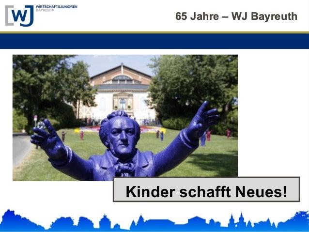 65 Jahre – WJ Bayreuth65 Jahre – WJ Bayreuth Kinder schafft Neues!