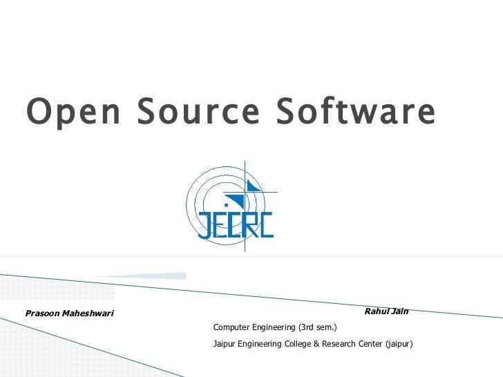 Open Source Software Rahul Jain  Computer Engineering (3rd sem.) Jaipur Engineering College & Research Center (jaipur)  Pr...