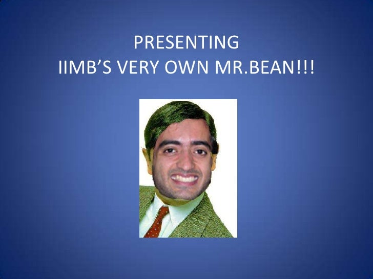 PRESENTINGIIMB'S VERY OWN MR.BEAN!!!