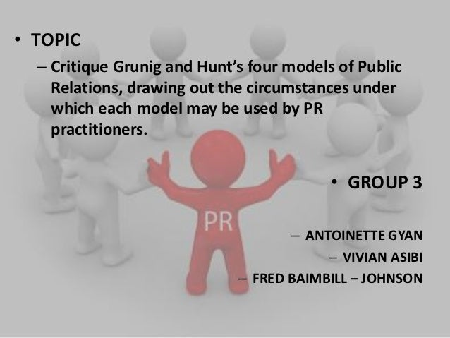 • TOPIC  – Critique Grunig and Hunt's four models of Public    Relations, drawing out the circumstances under    which eac...
