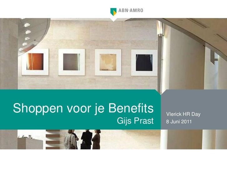 Shoppen voor je Benefits      Vlerick HR Day                 Gijs Prast   8 Juni 2011