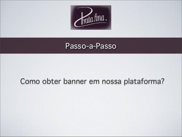 Passo-a-Passo  Como obter banner em nossa plataforma?