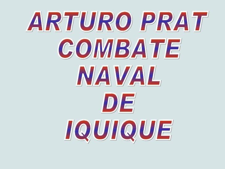 ARTURO PRAT COMBATE NAVAL DE IQUIQUE