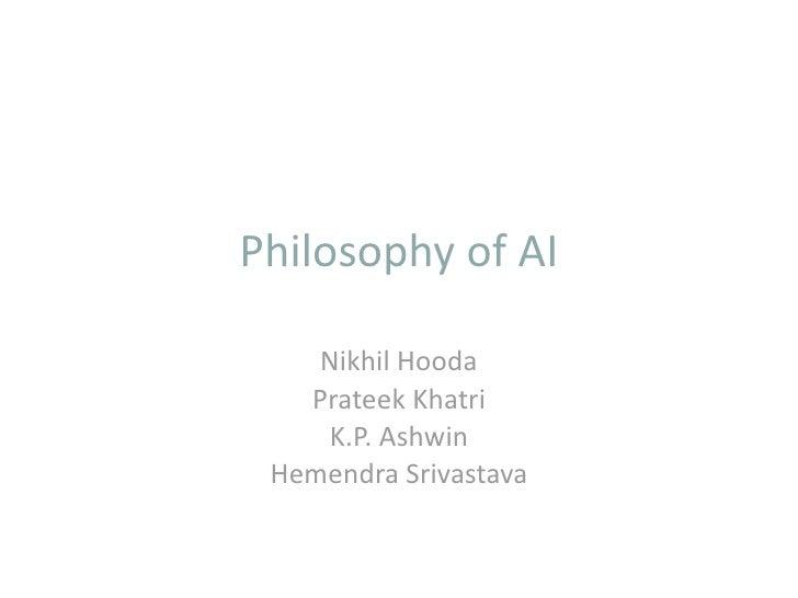 PhilosophyofAI      NikhilHooda    PrateekKhatri     K.P.Ashwin  HemendraSrivastava