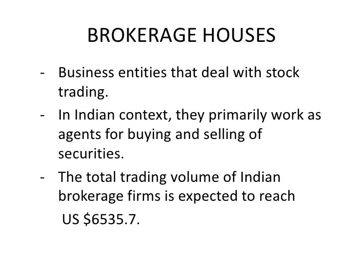 BROKERAGE HOUSES<br /><ul><li>Business entities that deal with stock trading.