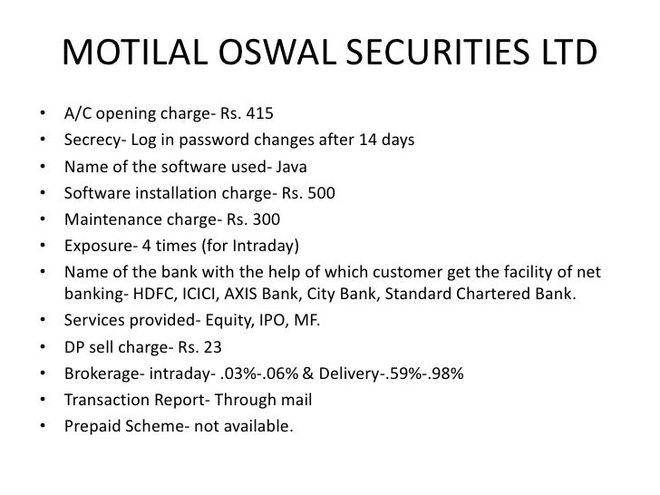 INDIABULLS FINANCIAL SERVICES<br />A/C opening charge- Rs. 900<br />Margin money- Rs. 975<br />Secrecy- Password provide...