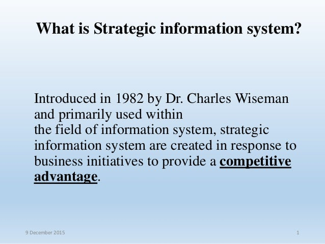 What is Strategic information system? Introduced in 1982 by Dr. Charles Wiseman and primarily used within the field of inf...