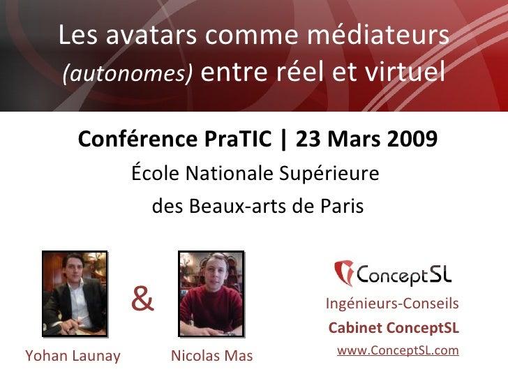 Les avatars comme médiateurs  (autonomes)  entre réel et virtuel Ingénieurs-Conseils Cabinet ConceptSL www.ConceptSL.com C...