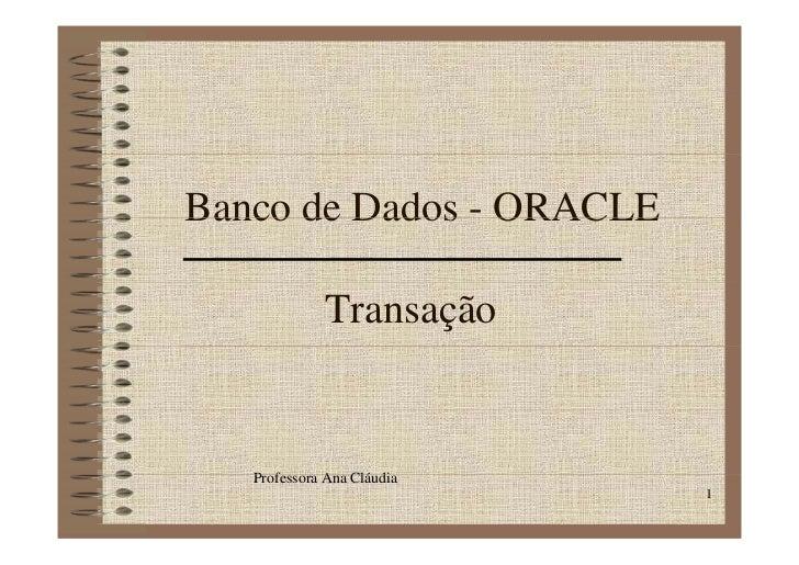 Banco de Dados - ORACLE               Transação      Professora A Clá di    P f        Ana Cláudia                        ...