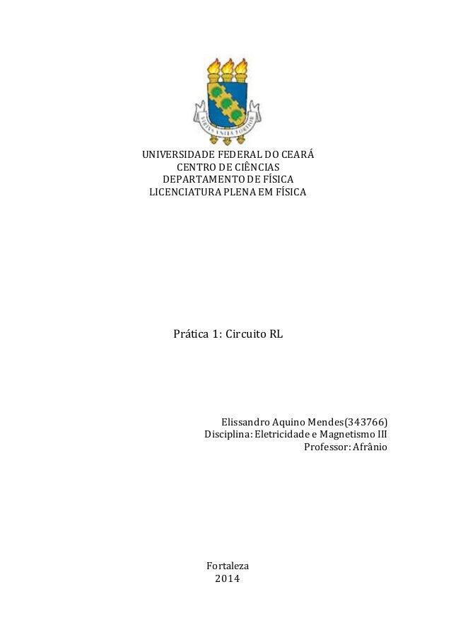UNIVERSIDADE FEDERAL DO CEARÁ  CENTRO DE CIÊNCIAS  DEPARTAMENTO DE FÍSICA  LICENCIATURA PLENA EM FÍSICA  Prática 1: Circui...