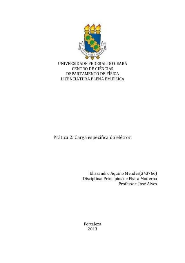 UNIVERSIDADE FEDERAL DO CEARÁ CENTRO DE CIÊNCIAS DEPARTAMENTO DE FÍSICA LICENCIATURA PLENA EM FÍSICA  Prática 2: Carga esp...
