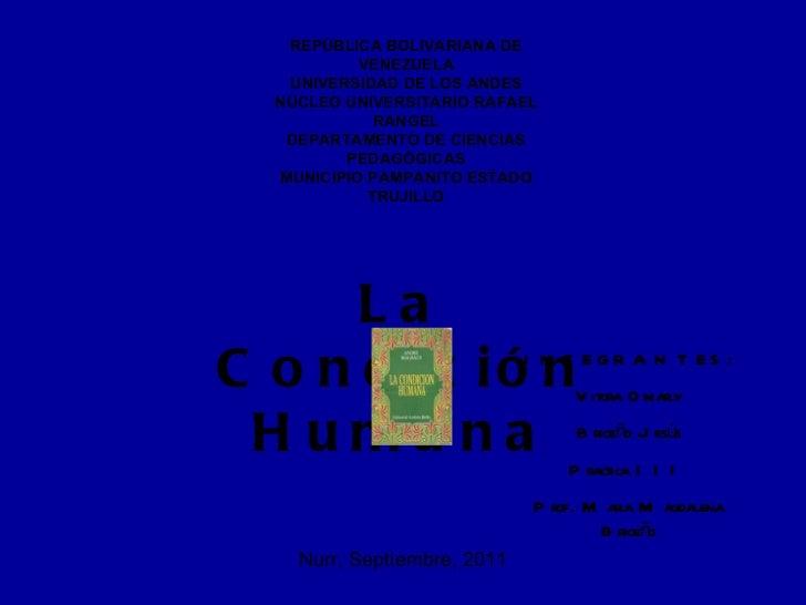 La Condición Humana INTEGRANTES: Vitora Omarly Briceño Jesús Practica III Prof. Maria Magdalena Briceño REPÚBLICA BOLIVARI...
