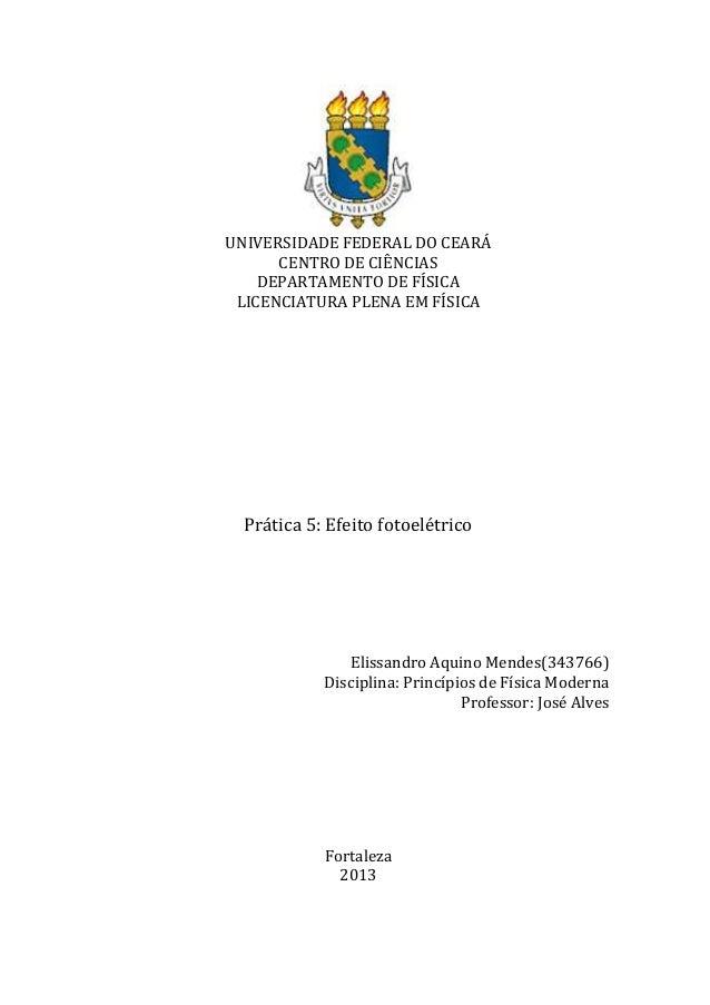 UNIVERSIDADE FEDERAL DO CEARÁ CENTRO DE CIÊNCIAS DEPARTAMENTO DE FÍSICA LICENCIATURA PLENA EM FÍSICA  Prática 5: Efeito fo...