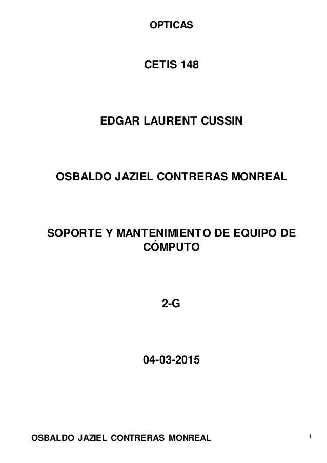 OPTICAS OSBALDO JAZIEL CONTRERAS MONREAL 1 CETIS 148 EDGAR LAURENT CUSSIN OSBALDO JAZIEL CONTRERAS MONREAL SOPORTE Y MANTE...
