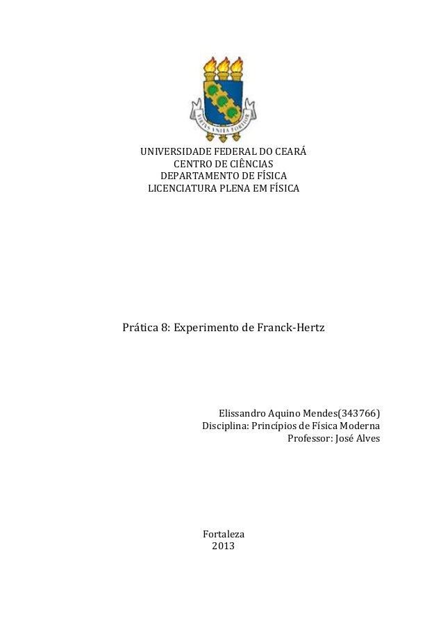UNIVERSIDADE FEDERAL DO CEARÁ CENTRO DE CIÊNCIAS DEPARTAMENTO DE FÍSICA LICENCIATURA PLENA EM FÍSICA  Prática 8: Experimen...