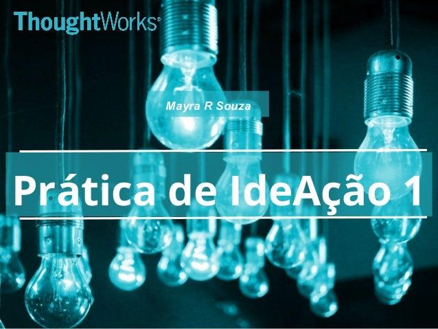 Prática de IdeAção 1 Mayra R Souza