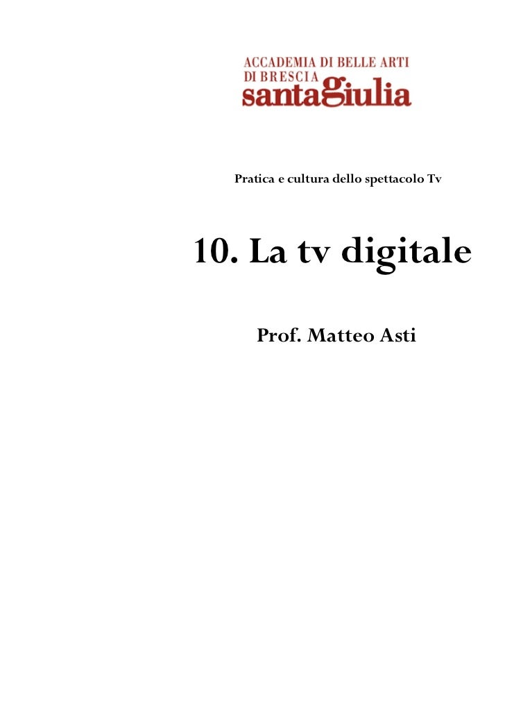 Pratica e cultura dello spettacolo Tv10. La tv digitale     Prof. Matteo Asti