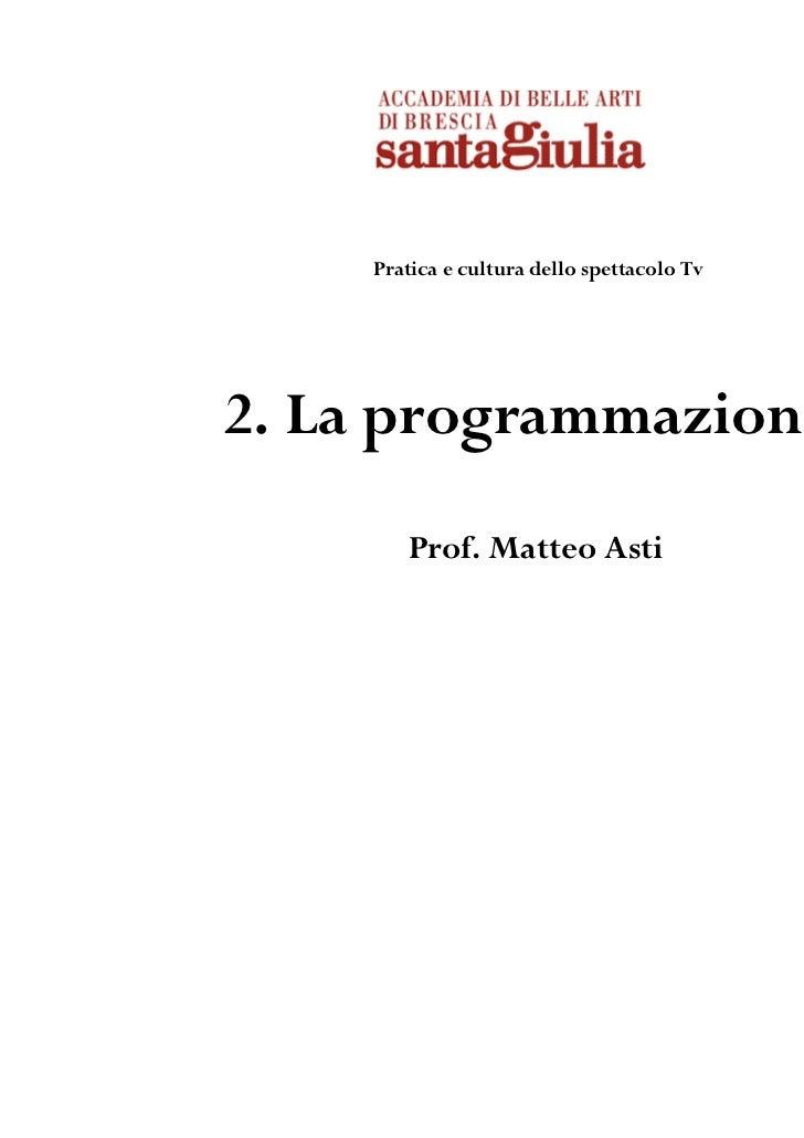Pratica e cultura dello spettacolo Tv2. La programmazione       Prof. Matteo Asti