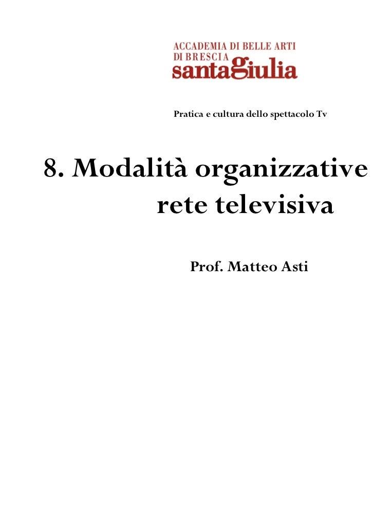 Pratica e cultura dello spettacolo Tv8. Modalità organizzative di una        rete televisiva             Prof. Matteo Asti