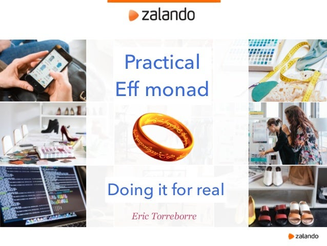 Eric Torreborre Practical Eff monad Doing it for real