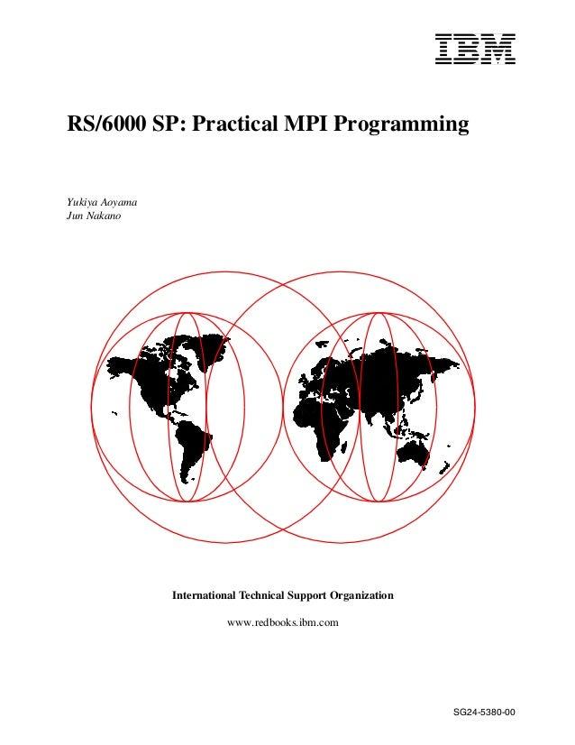 RS/6000 SP: Practical MPI Programming Yukiya Aoyama Jun Nakano International Technical Support Organization SG24-5380-00 w...