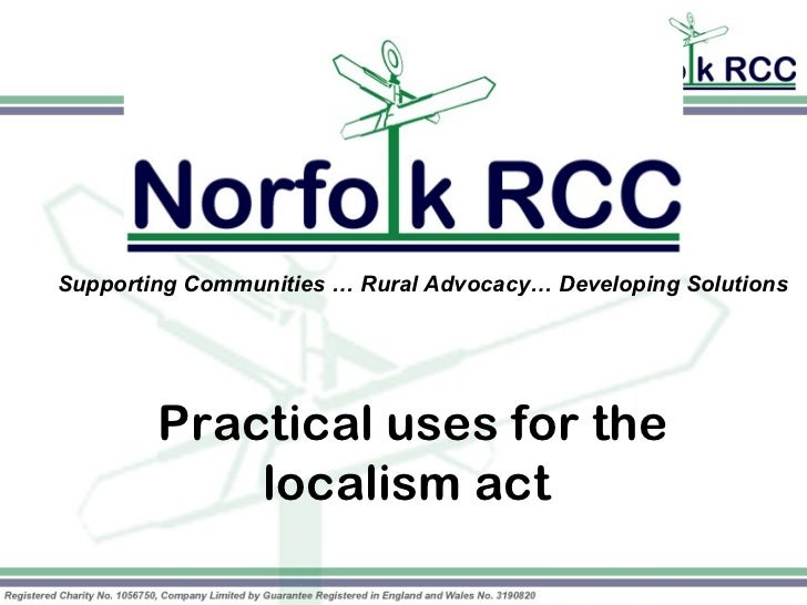 Supporting Communities … Rural Advocacy… Developing Solutions        Practical uses for the            localism act