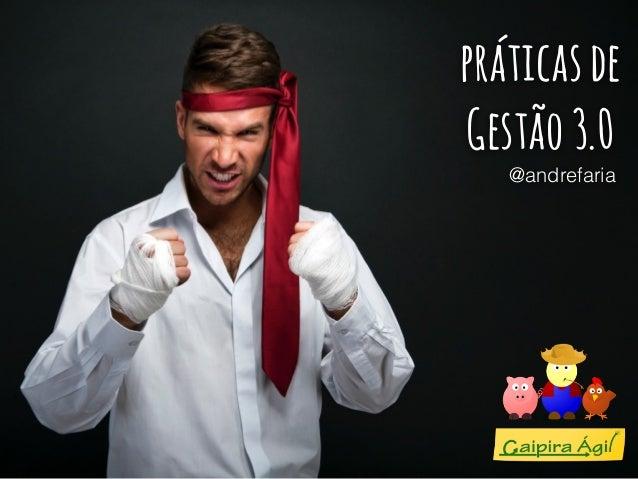 práticas de  Gestão 3.0  @andrefaria