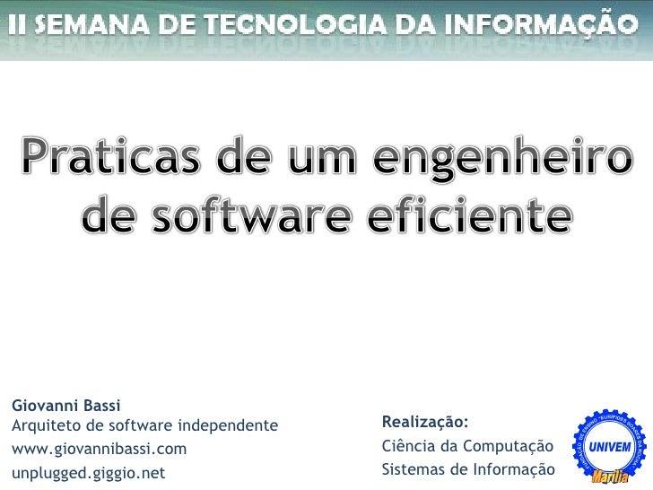 Giovanni Bassi Arquiteto de software independente www.giovannibassi.com unplugged.giggio.net Realização: Ciência da Comput...