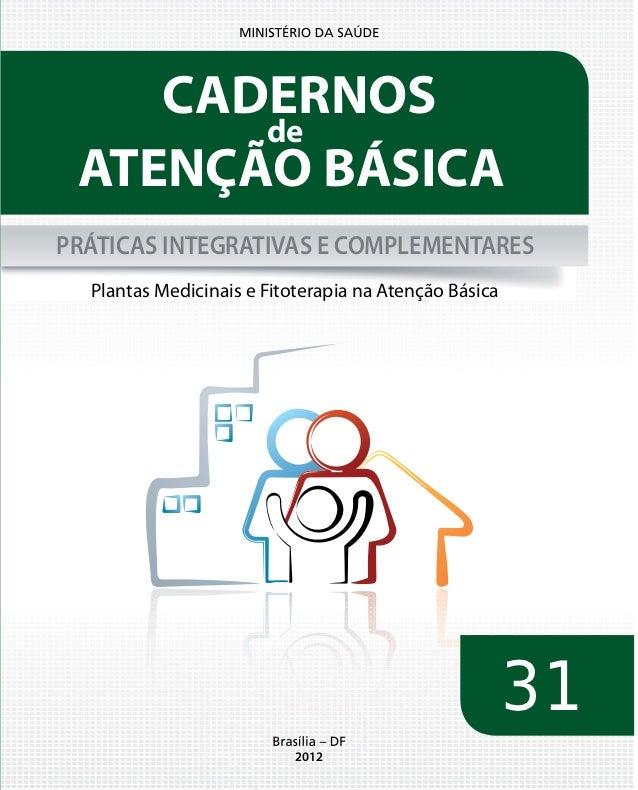 CADERNOS       de ATENÇÃO BÁSICAPRÁTICAS INTEGRATIVAS E COMPLEMENTARES  Plantas Medicinais e Fitoterapia na Atenção Básica...
