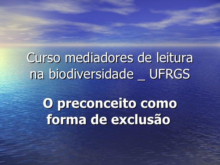 Curso mediadores de leitura na biodiversidade _ UFRGS O preconceito como forma de exclusão