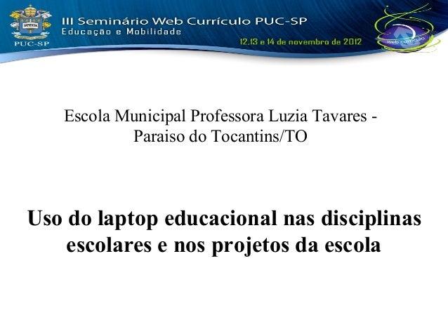 Escola Municipal Professora Luzia Tavares -           Paraiso do Tocantins/TOUso do laptop educacional nas disciplinas    ...