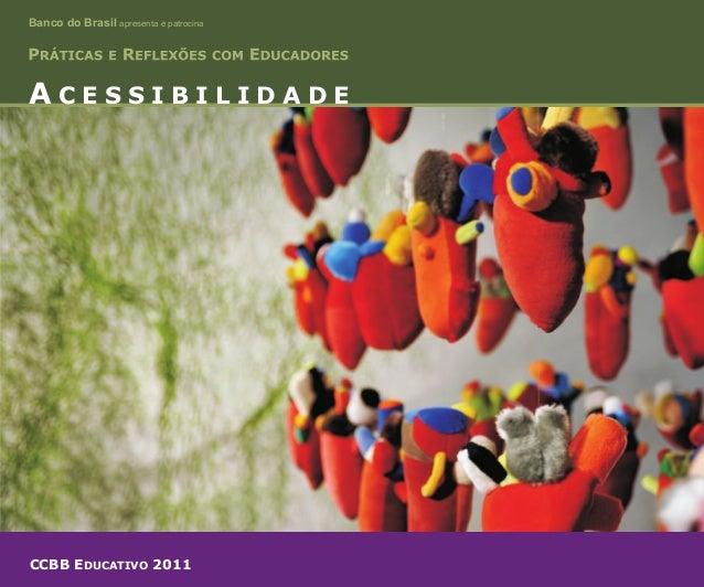 Banco do Brasil apresenta e patrocina  ACESSIBILIDADE  CCBB EDUCATIVO 2011