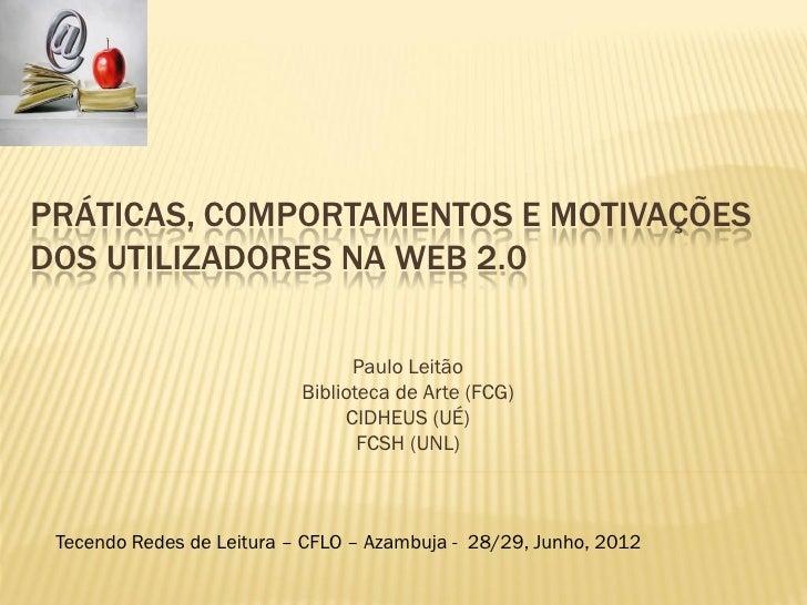 PRÁTICAS, COMPORTAMENTOS E MOTIVAÇÕESDOS UTILIZADORES NA WEB 2.0                                 Paulo Leitão             ...