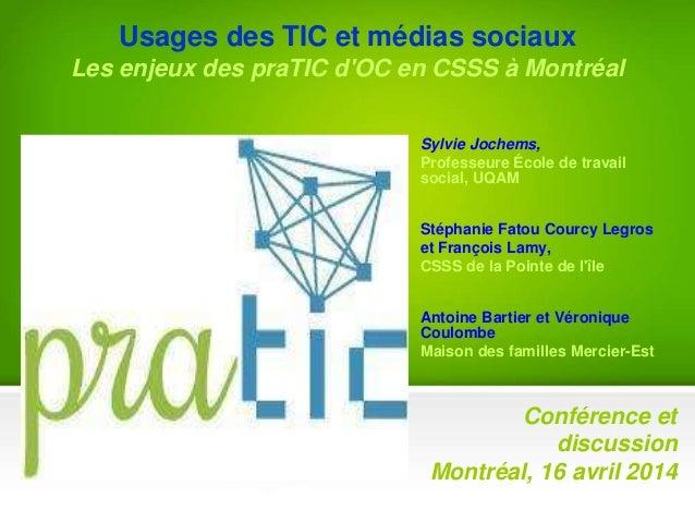 Usages des TIC et médias sociaux Les enjeux des praTIC d'OC en CSSS à Montréal Sylvie Jochems, Professeure École de travai...
