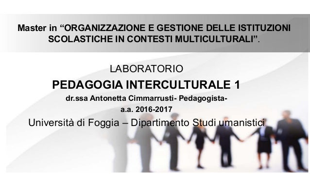 """Master in """"ORGANIZZAZIONE E GESTIONE DELLE ISTITUZIONI SCOLASTICHE IN CONTESTI MULTICULTURALI"""". LABORATORIO PEDAGOGIA INTE..."""